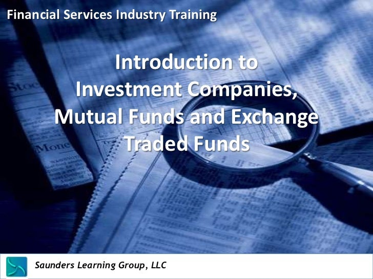 Financial Services Industry Training              Introduction to          Investment Companies,         Mutual Funds and ...