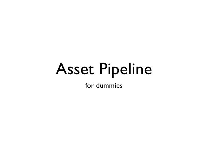 Asset Pipeline    for dummies