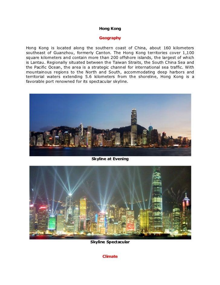 Hong Kong                                     GeographyHong Kong is located along the southern coast of China, about 160 k...