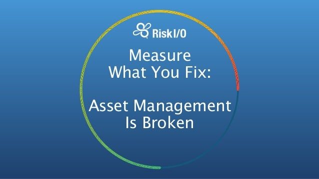Measure What You FIx: Asset Risk Management Done Right