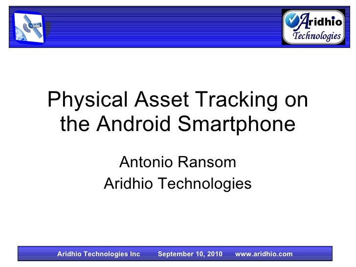 Physical Asset Tracking on the Android Smartphone Antonio Ransom Aridhio Technologies