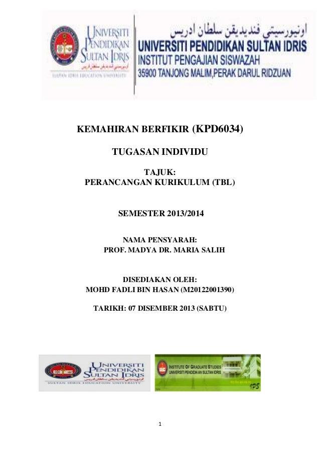 KEMAHIRAN BERFIKIR (KPD6034) TUGASAN INDIVIDU TAJUK: PERANCANGAN KURIKULUM (TBL)  SEMESTER 2013/2014 NAMA PENSYARAH: PROF....