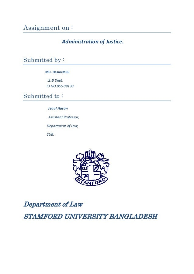 Assignment on : Administration of Justice. Submitted by : MD. Hasan Milu LL.B Dept. ID NO.055 09130. Submitted to : Jeaul ...