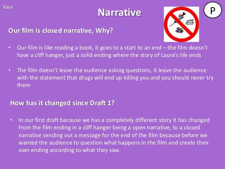 Kaya                                      Narrative                                        P  Our film is closed narrative...