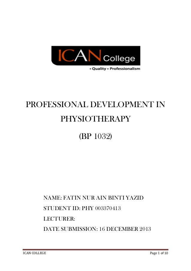 PROFESSIONAL DEVELOPMENT IN PHYSIOTHERAPY (BP 1032)  NAME: FATIN NUR AIN BINTI YAZID STUDENT ID: PHY 003370413 LECTURER: D...
