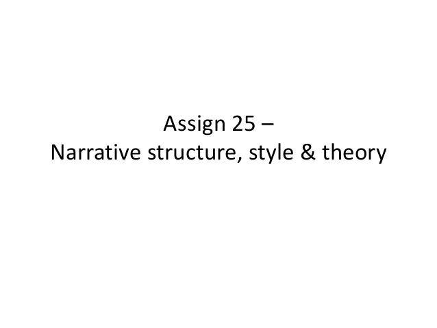 Assign 25 – narrative structure, style, & theory