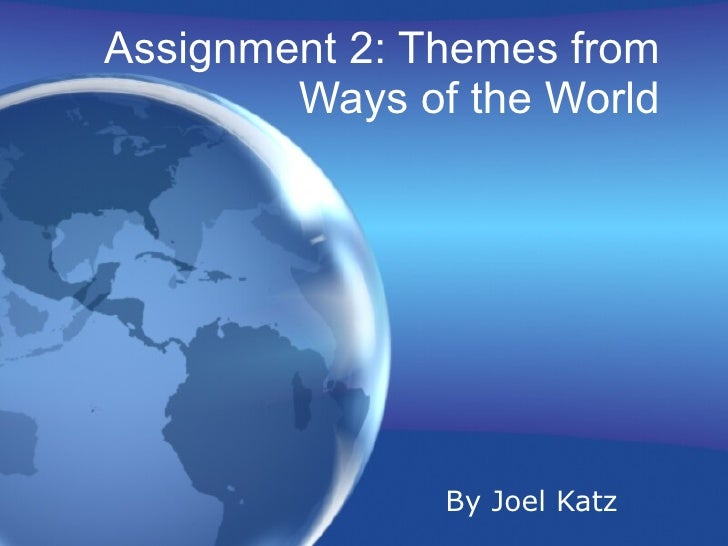 Assignment 2: Themes from Ways of the World By Joel Katz