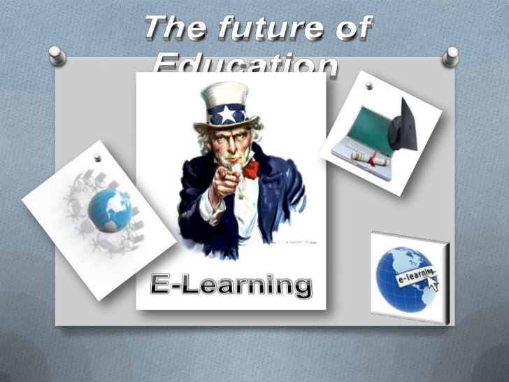 The future of Education<br />E-Learning<br />