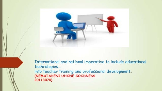 International and national imperative to include educationaltechnologies…into teacher training and professional developmen...