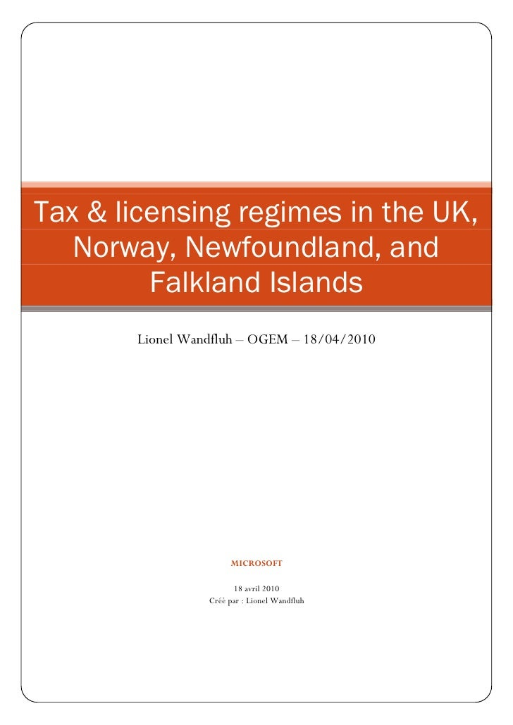 Tax & licensing regimes in the UK,    Norway, Newfoundland, and          Falkland Islands        Lionel Wandfluh – OGEM – ...