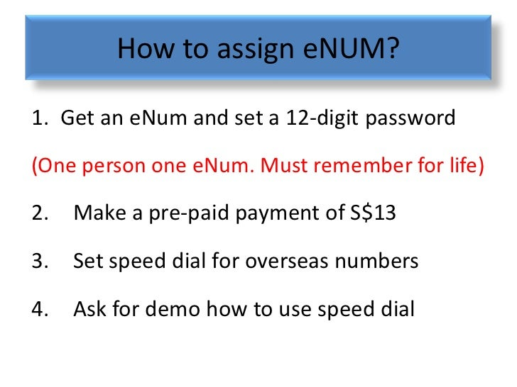 How to assign eNUM?1. Get an eNum and set a 12-digit password(One person one eNum. Must remember for life)2.   Make a pre-...
