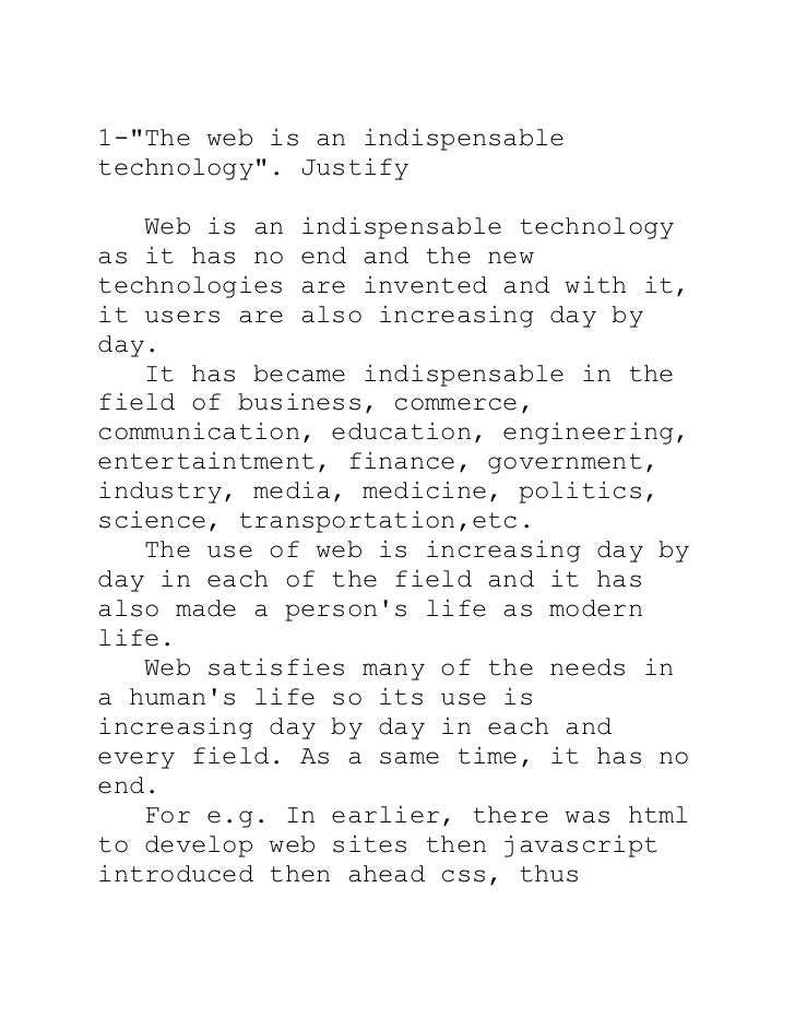 """1-""""The web is an indispensabletechnology"""". Justify   Web is an indispensable technologyas it has no end and the newtechnol..."""
