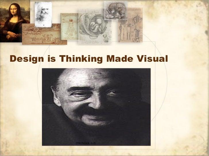 Design is Thinking Made Visual <ul><li>  (Hitchcock, n.d) </li></ul>