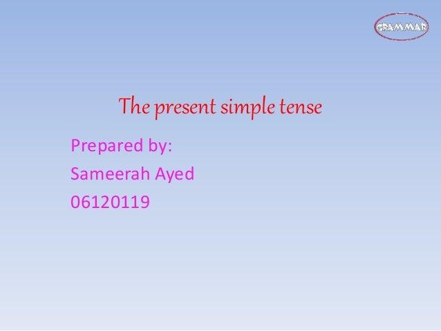 The present simple tense Prepared by: Sameerah Ayed 06120119