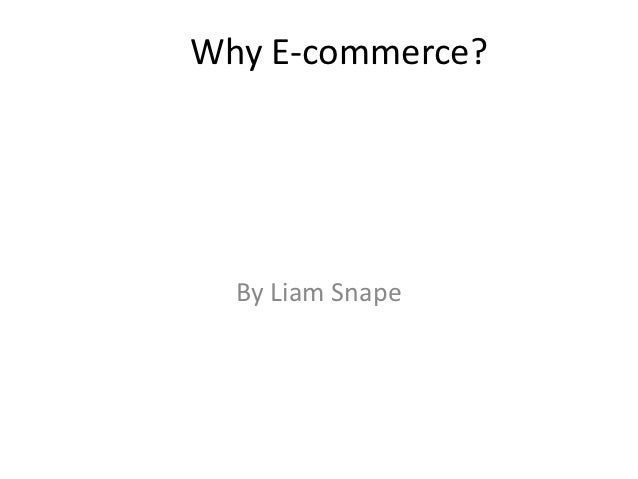 Why E-commerce?  By Liam Snape