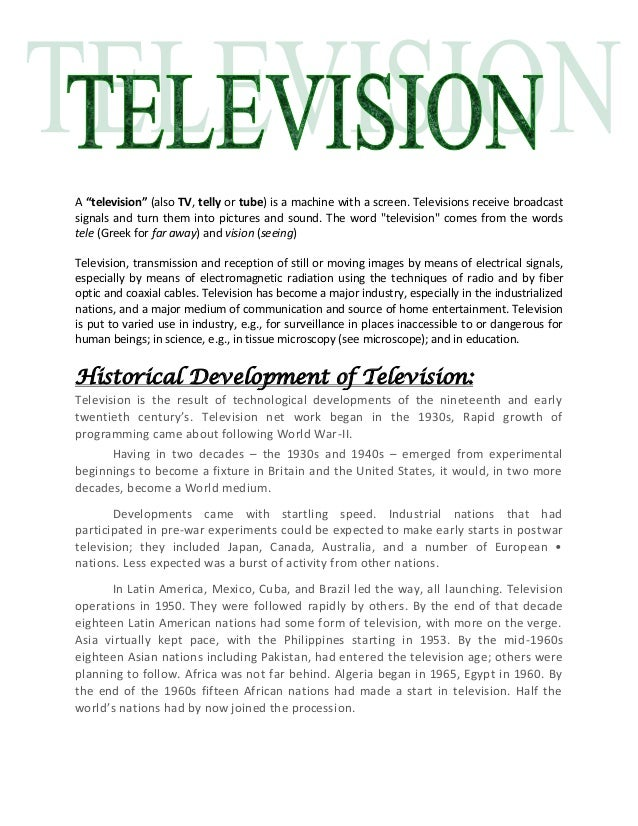 "A ""television"" (also TV, telly or tube) is a machine with a screen. Televisions receive broadcastsignals and turn them int..."