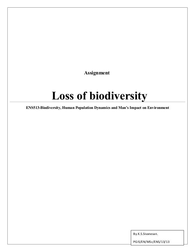 Assignment  Loss of biodiversity ENS513-Biodiversity, Human Population Dynamics and Man's Impact on Environment  By.K.S.Si...