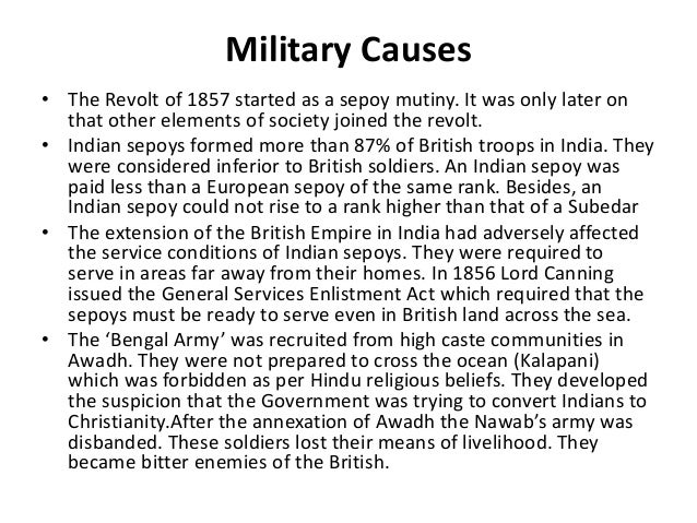 the causes of the indian mutiny Assess the causes of the indian mutiny throughout the indian mutiny there were numerous factors, mainly due to british imperialism, that caused and had significant impact on the indian nation.
