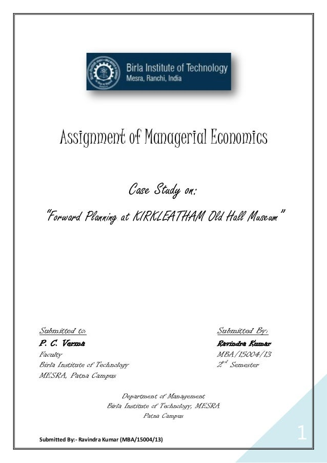 """Submitted By:- Ravindra Kumar (MBA/15004/13) 1 Assignment of Managerial Economics Case Study on: """"Forward Planning at KIRK..."""