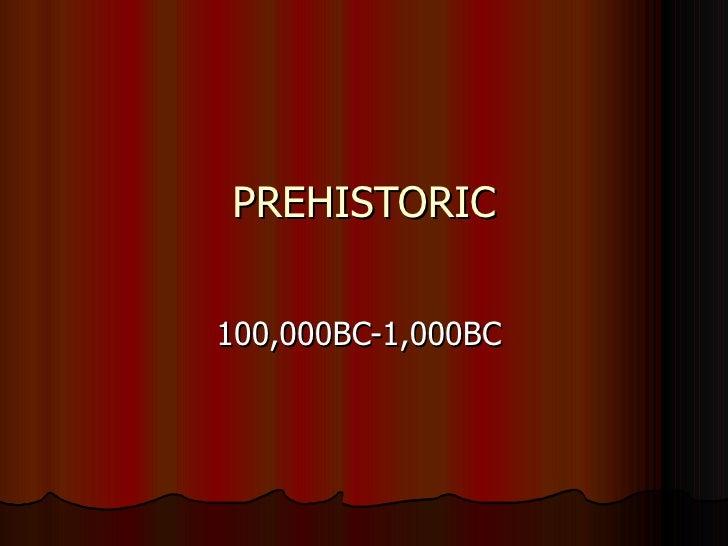 PREHISTORIC 100,000BC-1,000BC