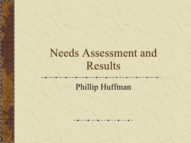 Needs Assessment and Results Phillip Huffman
