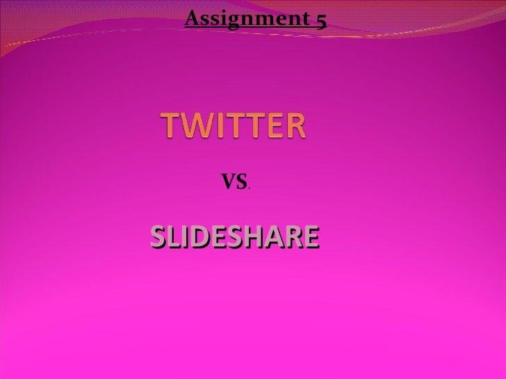 SLIDESHARE VS . Assignment 5
