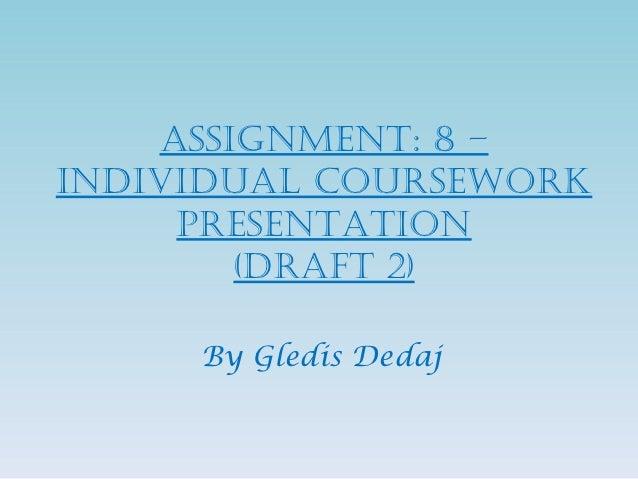 Assignment: 8 –individuAl Coursework     PresentAtion        (drAft 2)     By Gledis Dedaj