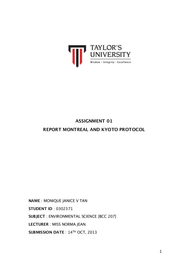 ASSIGNMENT 01 REPORT MONTREAL AND KYOTO PROTOCOL  NAME : MONIQUE JANICE V TAN STUDENT ID : 0302371 SUBJECT : ENVIRONMENTAL...