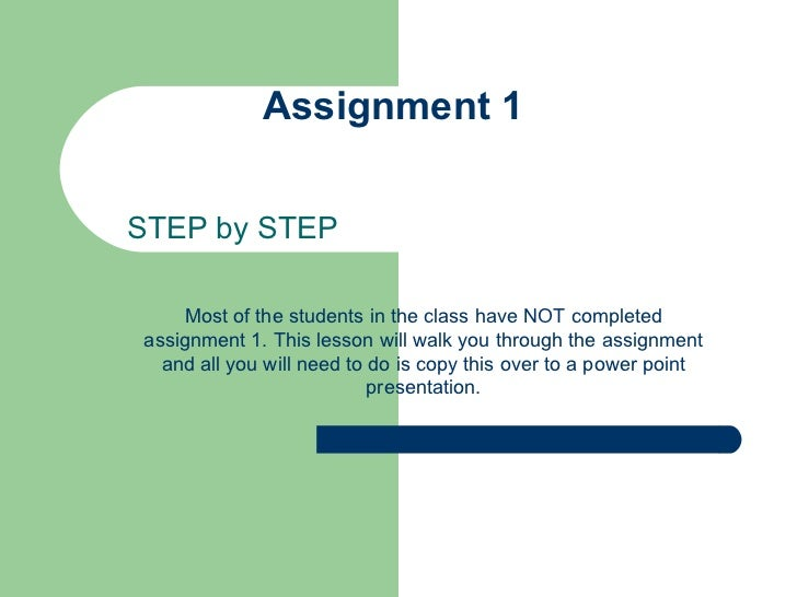 Assignment 1  STEP by STEP Most of the students in the class have NOT completed assignment 1. This lesson will walk you th...