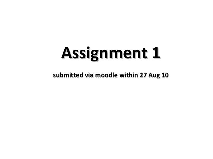 Assignment 1 submitted via moodle within 27 Aug 10
