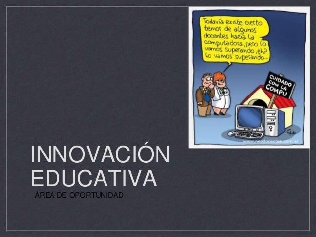 INNOVACIÓN  EDUCATIVA  ÁREA DE OPORTUNIDAD