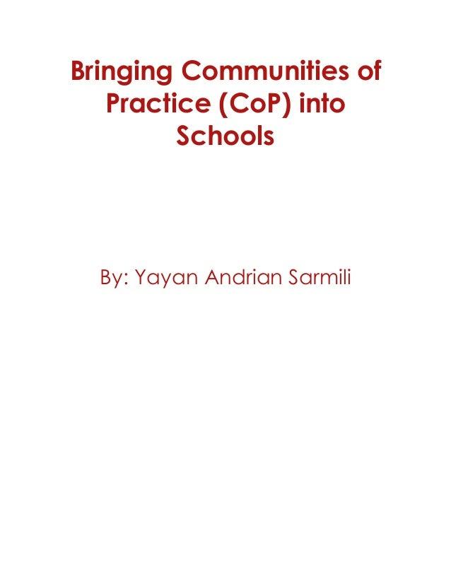 Bringing Communities of Practice (CoP) into Schools By: Yayan Andrian Sarmili