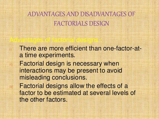 advantages of the factorial design essay Advantages factorial design has several important features factorial designs are the ultimate designs of choice whenever we are course-material, papers.