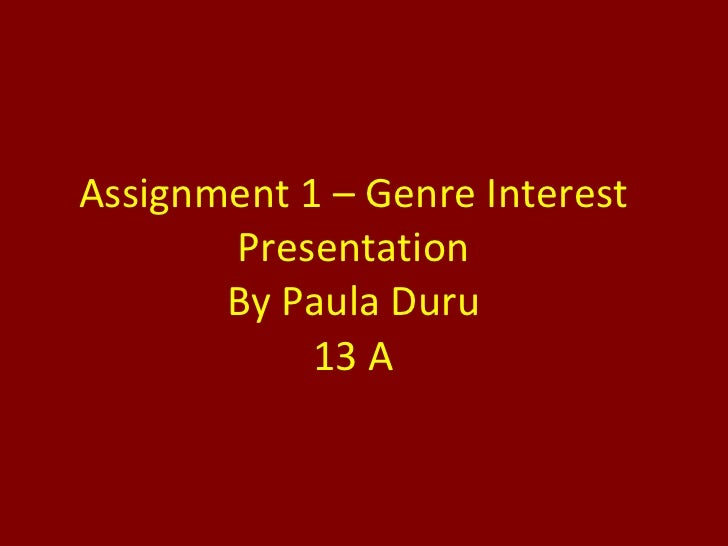Assignment 1 – Genre Interest Presentation By Paula Duru 13 A