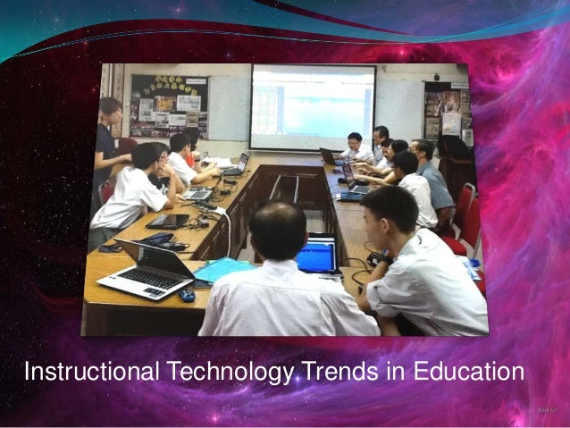 Instructional Technology Trends in Education