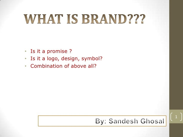 WHAT IS BRAND???<br /><ul><li>Is it a promise ?