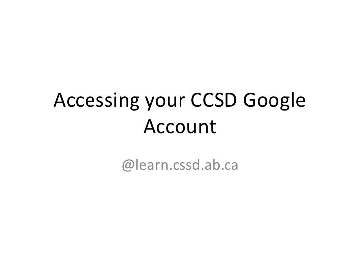 Accessing your CCSD Google          Account      @learn.cssd.ab.ca