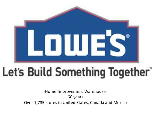 -Home Improvement Warehouse -60 years -Over 1,735 stores in United States, Canada and Mexico