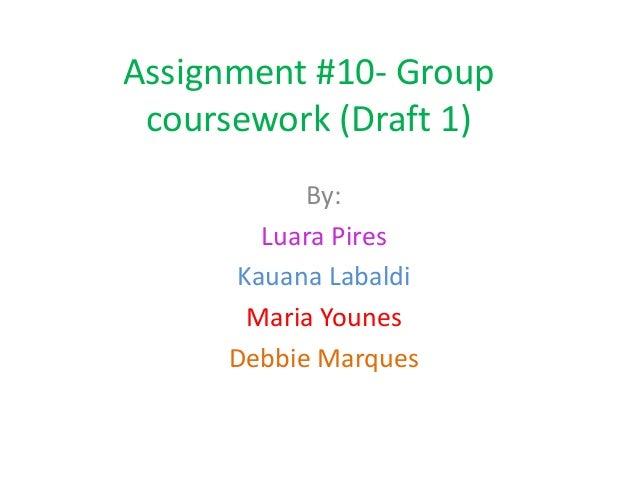 Assignment #10- Group coursework (Draft 1)           By:       Luara Pires     Kauana Labaldi      Maria Younes     Debbie...