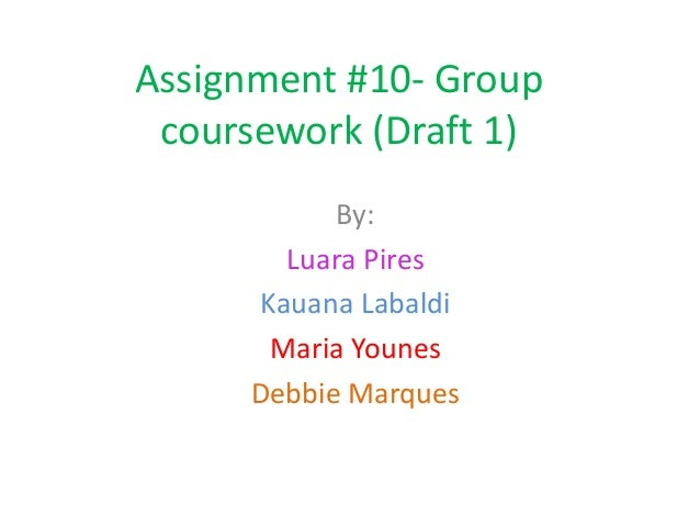 Assignment #10- Group coursework (Draft 1)           By:       Luara Pires     Kauana Labaldi      Maria Younes     Debbie...