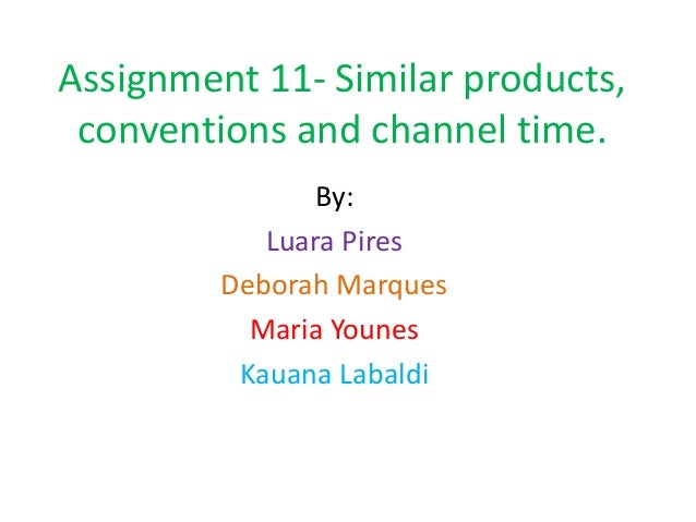 Assignment 11- Similar products, conventions and channel time.               By:            Luara Pires         Deborah Ma...