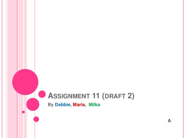 ASSIGNMENT 11 (DRAFT 2)By Debbie, Maria, Milka                          A