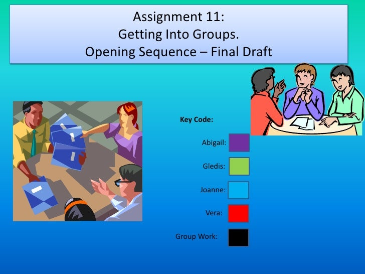 Assignment 11:    Getting Into Groups.Opening Sequence – Final Draft               Key Code:                    Abigail:  ...