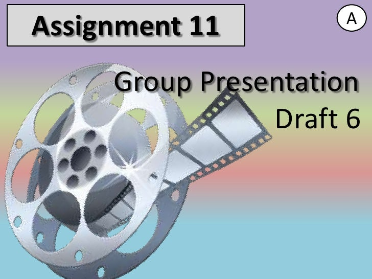 AAssignment 11     Group Presentation                Draft 6