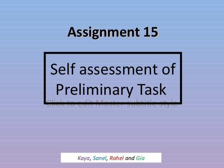 Assignment 15 Self assessment of  Preliminary TaskClick to edit Master subtitle style        Kaya, Sanel, Rahel and Gia