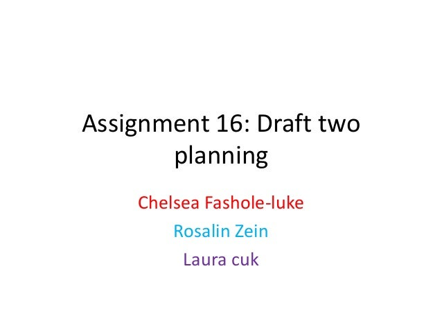 Assignment 16: Draft twoplanningChelsea Fashole-lukeRosalin ZeinLaura cuk