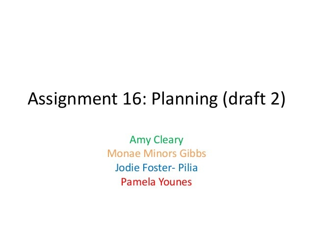 Assignment 16: Planning (draft 2)Amy ClearyMonae Minors GibbsJodie Foster- PiliaPamela Younes