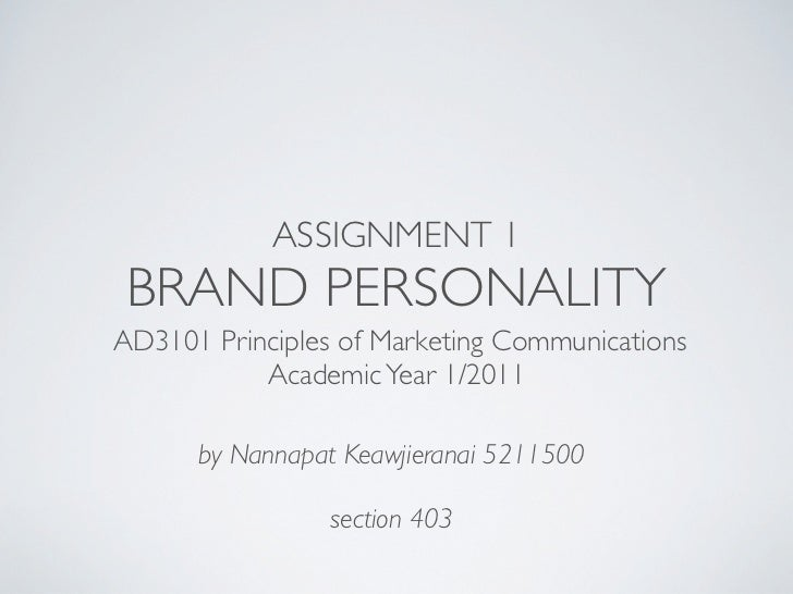 ASSIGNMENT 1 BRAND PERSONALITYAD3101 Principles of Marketing Communications           Academic Year 1/2011      by Nannapa...