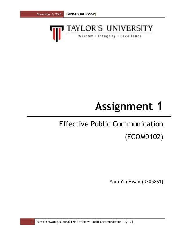 November 6, 2012 [INDIVIDUAL ESSAY] 1 Yam Yih Hwan (0305861) FNBE Effective Public Communication July'12  Assignment 1 Eff...