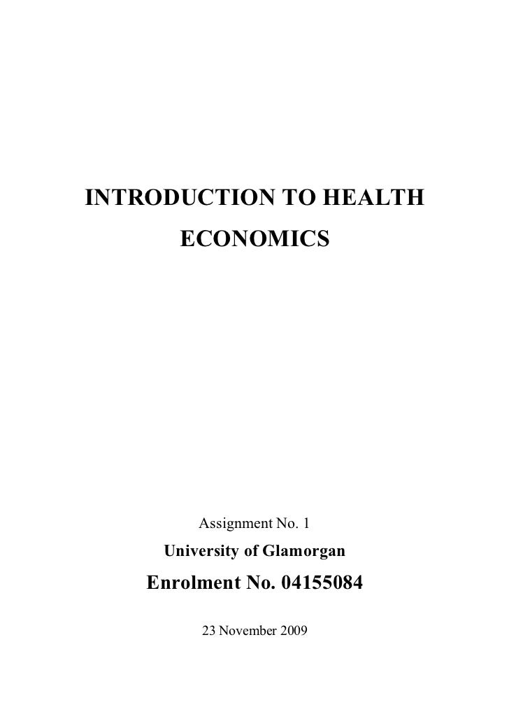 INTRODUCTION TO HEALTH        ECONOMICS              Assignment No. 1      University of Glamorgan    Enrolment No. 041550...